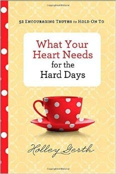 What your heart needs for the hard days devo